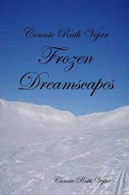 Frozen Dreamscapes by Connie Ruth Vejar