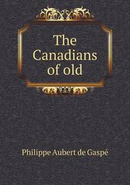 The Canadians of Old by Charles G. Roberts