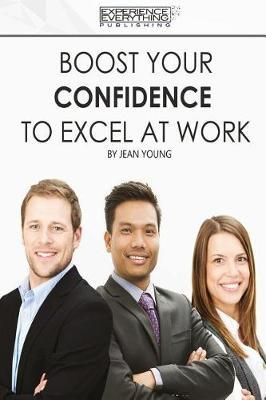 Boost Your Confidence to Excel at Work by Experience Everything Publishing image
