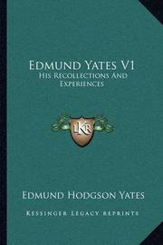 Edmund Yates V1: His Recollections and Experiences by Edmund Hodgson Yates