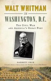 Walt Whitman in Washington, D.C. by Garrett Peck