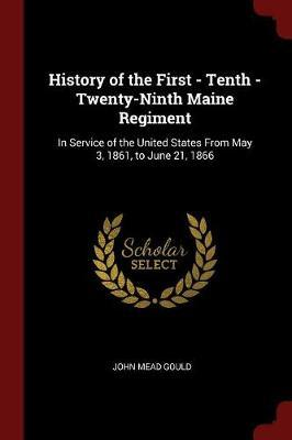 History of the First - Tenth - Twenty-Ninth Maine Regiment by John Mead Gould