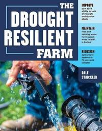 The Drought Resilient Farm by ,Dale Strickler