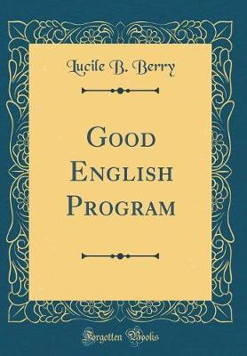Good English Program (Classic Reprint) by Lucile B Berry