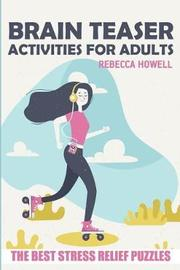 Brain Teaser Activities for Adults by Rebecca Howell