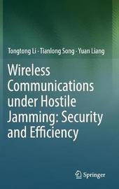 Wireless Communications under Hostile Jamming: Security and Efficiency by Tongtong Li image