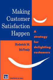 Making Customer Satisfaction Happen by R. M. McNealy
