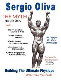 Sergio Oliva the Myth by Sergio Oliva