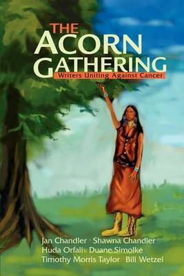 The Acorn Gathering: Writers Uniting Against Cancer by Writers Uniting Against Cancer image