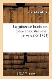 La Princesse Lointaine: Piece En Quatre Actes, En Vers by Edmond Rostand