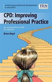 Continuing Professional Development: Improving Professional Practice by Brian Boyd image
