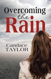 Overcoming the Rain by Candace Taylor