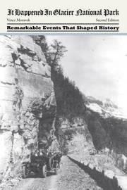 It Happened in Glacier National Park by Vince Moravek