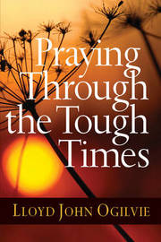 Praying Through the Tough Times by Lloyd John Ogilvie image