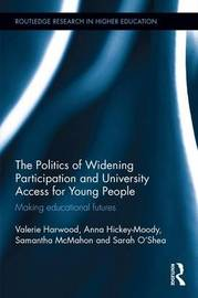 The Politics of Widening Participation and University Access for Young People by Valerie Harwood