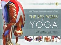 The Key Poses of Yoga: The Scientific Keys, Volume II by Ray Long