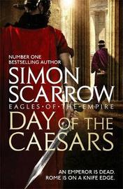 Day of the Caesars (Eagles of the Empire 16) by Simon Scarrow