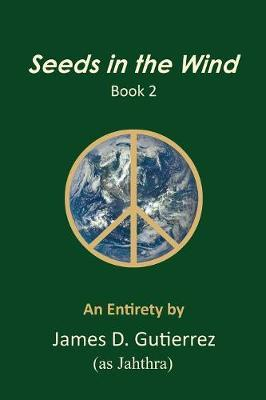 Seeds in the Wind - Book 2 by James D Gutierrez