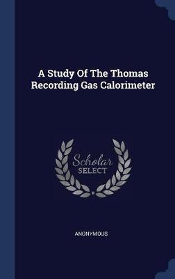A Study of the Thomas Recording Gas Calorimeter by * Anonymous image