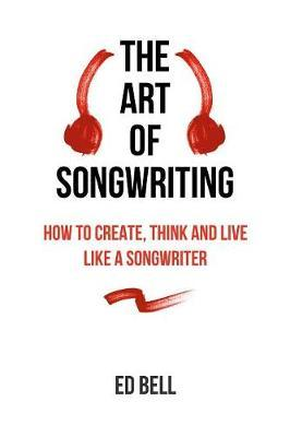 The Art of Songwriting by Ed Bell