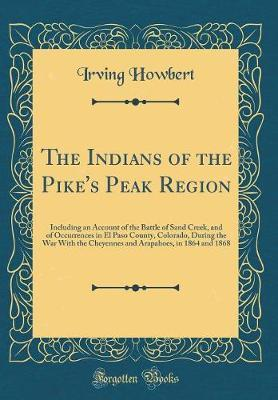 The Indians of the Pike's Peak Region by Irving Howbert image