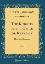 The Knights of the Cross, or Krzyzacy by Henryk Sienkiewicz
