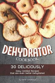Dehydrator Cookbook by Daniel Humphreys