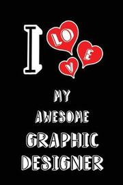 I Love My Awesome Graphic Designer by Lovely Hearts Publishing