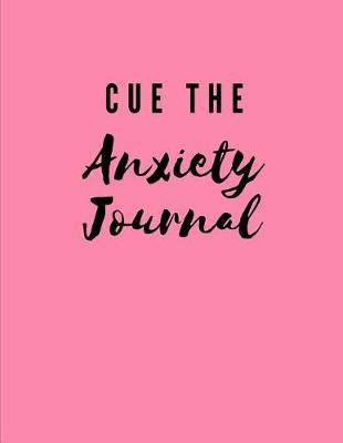 Cue The Anxiety Journal by Gia Lundby Rn