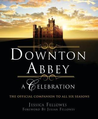 Downton Abbey - A Celebration by Jessica Fellowes image