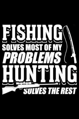 Fishing Solves Most of My Problems Hunting Solves the Rest by Fish Publishing