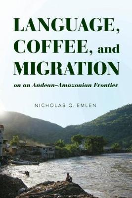 Language, Coffee, and Migration on an Andean-Amazonian Frontier image