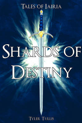 Tales of Iairia: Shards of Destiny by Tyler Tullis image