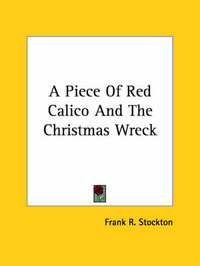A Piece of Red Calico and the Christmas Wreck by Frank .R.Stockton