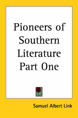 Pioneers of Southern Literature Part One by Samuel Albert Link