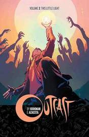 Outcast by Kirkman & Azaceta Volume 3: This Little Light by Robert Kirkman