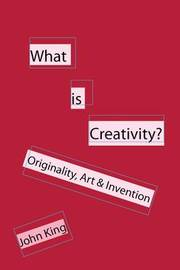 What is Creativity? by John King