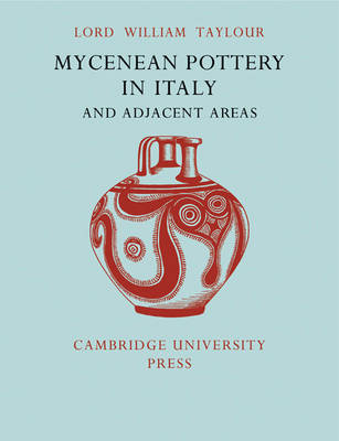 Mycenean Pottery in Italy and Adjacent Areas by William Taylour