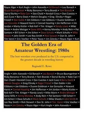 The Golden Era of Amateur Wrestling by Reginald E Rowe
