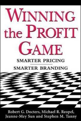 Winning the Profit Game: Smarter Pricing, Smarter Branding by Jeanne-Mey Sun