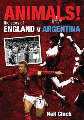 Animals!: The Story of England v Argentina by Neil Clack image