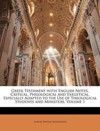 Greek Testament with English Notes, Critical, Philological and Exegetical, Especially Adapted to the Use of Theological Students and Ministers, Volume 1 by Samuel Thomas Bloomfield image