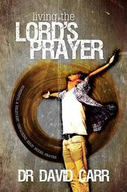 Living the Lord's Prayer by David Carr