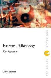 Eastern Philosophy: Key Readings by Oliver Leaman