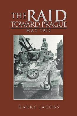 The Raid Toward Prague by Harry Jacobs