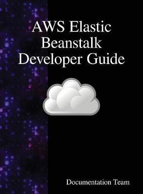 Aws Elastic Beanstalk Developer Guide by Documentation Team