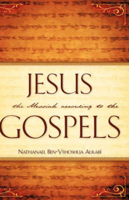 Jesus the Messiah According to the Gospels by Nathanael Ben-Yehoshua Alrab image