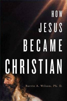 How Jesus Became Christian by Barrie Wilson, PH.D. image