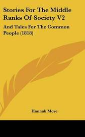 Stories For The Middle Ranks Of Society V2: And Tales For The Common People (1818) by Hannah More image