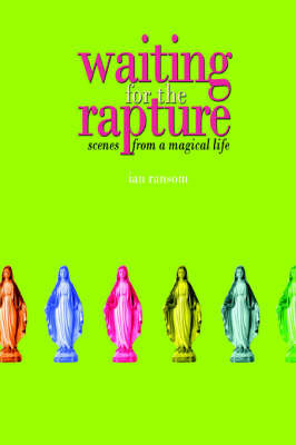 Waiting for the Rapture: Scenes from a Magical Life by Ian Ransom